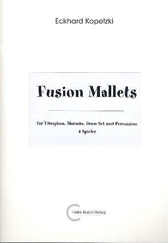 Fusion Mallets: für Vibraphon, Marimbaphon, Drum Set und Percussion