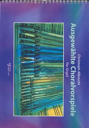 Albrecht, Christoph - Ausgewählte Choralvorspiele : für Orgel