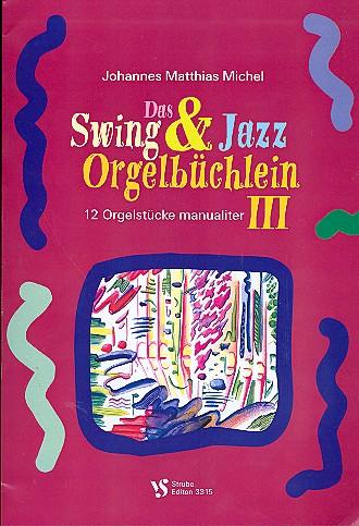 Das Swing- und Jazz-Orgelbüchlein Band 3: für Orgel (manualiter)