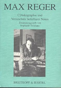 Max Reger: CDiskographie und Verzeichnis lieberbarer Noten (1999)