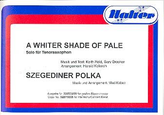 A whiter Shade of Pale und Szegediner Polka: für Blasorchester (mit Tenorsaxophon solo)