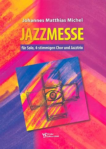 Michel, Johannes Matthias - Jazzmesse : für Solo, gem Chor und