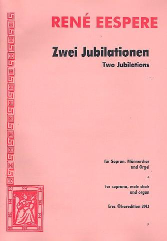 2 Jubilationen: für Solo, Männerchor und Orgel