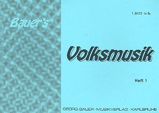 Bauers Volksmusik Band 1: für Blasorchester Baß 1 in Es im Violinschlüssel