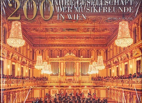 200 Jahre Gesellschaft der Musikfreunde in Wien: Bildband