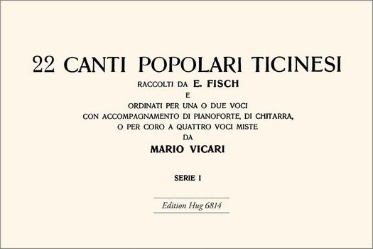 22 Canti popolari ticinesi vol.1: per 1-4 voci (coro miste) con strumenti