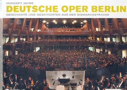 100 Jahre Deutsche Oper Berlin: Geschichte und Geschichten aus der Bismarkstraße