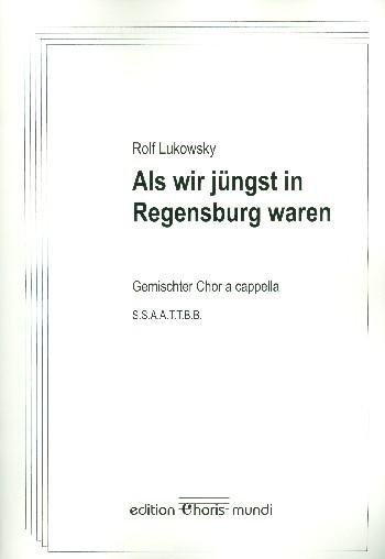 Als wir jüngst in Regensburg waren: für gem Chor a cappella