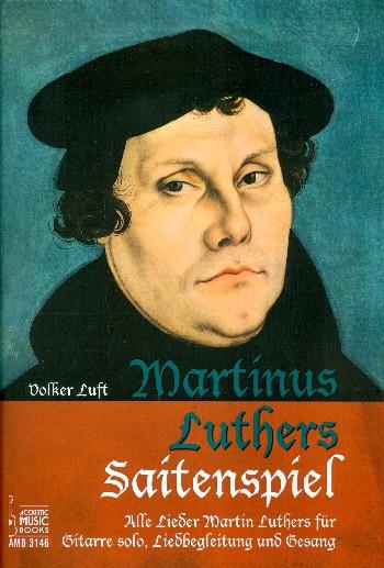 Martinus Luthers Saitenspiel: für Gesang und Gitarre (Gitarre solo)