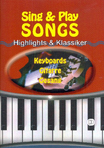 Sing and play Songs: Songbook Melodie/Texte/Akkorde