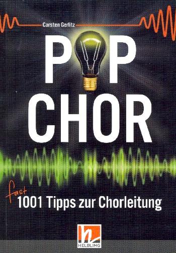 Pop-Chor: fast 1001 Tipps zur Chorleitung