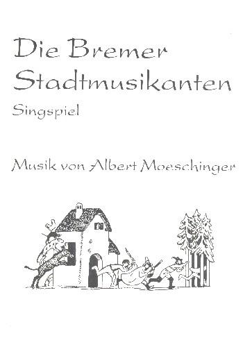 Die Bremer Stadtmusikanten: für Soli, Kinderchor und Instrumente