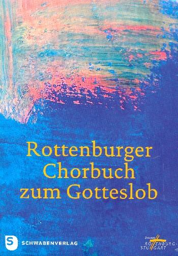 Rottenburger Chorbuch zum Gotteslob: für gem Chor (z.T. mit Orgel)