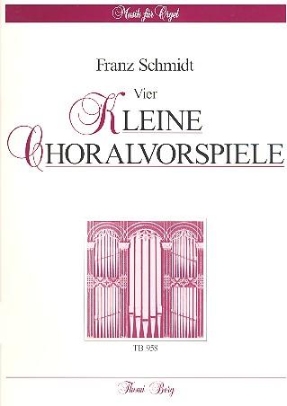 Schmidt, Franz - 4 kleine Choralvorspiele : für Orgel