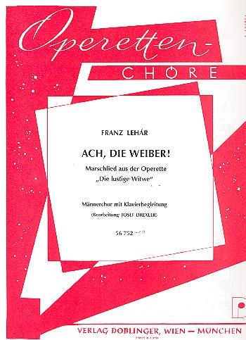 Ach die Weiber aus Die lustige Witwe: für Männerchor und Klavier