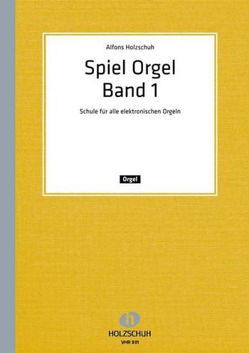 SPIEL ORGEL BAND 1: SCHULE FUER ALLE E-ORGELN