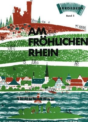 Am fröhlichen Rhein Band 3: Sammlung neuer Rheinlieder für