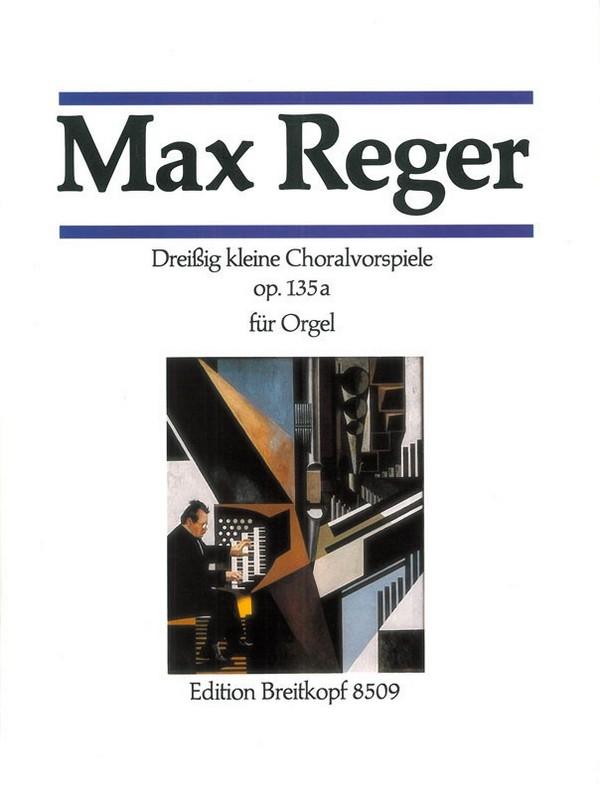 Reger, Max - 30 kleine Choralvorspiele op.135a :