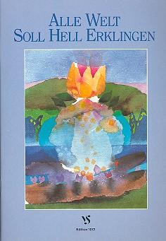 Alle Welt soll hell erklingen: Ein Chorbuch für das offene Singen