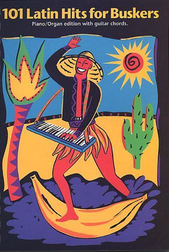 101 Latin Hits for Buskers: piano/ organ edition