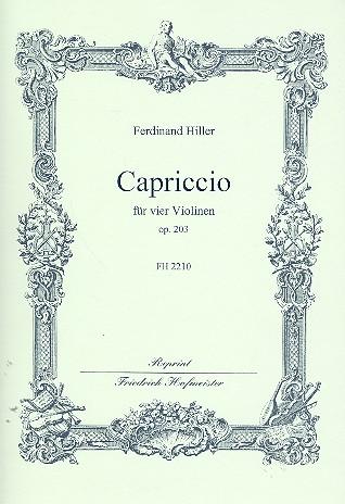 Hiller, Ferdinand von - Capriccio op.203 : für 4 Violinen