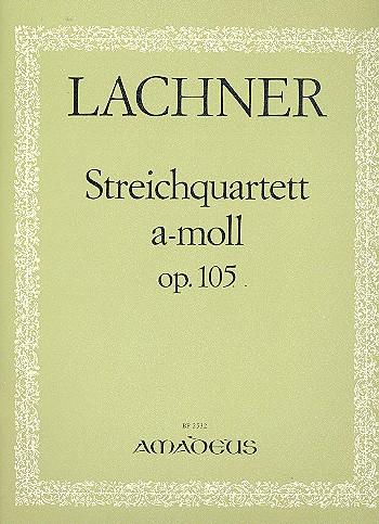 Lachner, Ignaz - Streichquartett a-Moll op.105