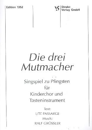 Grössler, Ralf - Die drei Mutmacher : Singspiel zu