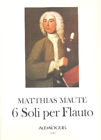 Maute, Matthias - 6 Soli : per flauto senza basso