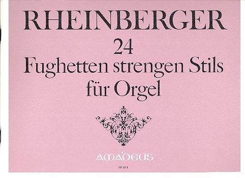 Rheinberger, Joseph Gabriel - 24 Fughetten strengen Stils :