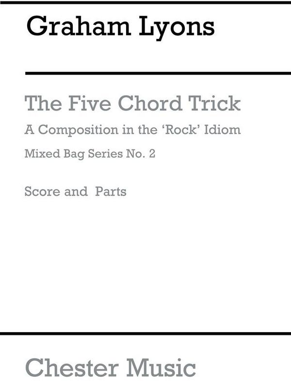 FIVE CHORD TRICK: A COMPOSITION IN THE ROCK IDIOM FOR WOODWIND ENSEMBLE