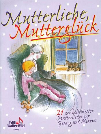 - Mutterliebe Mutterglück :