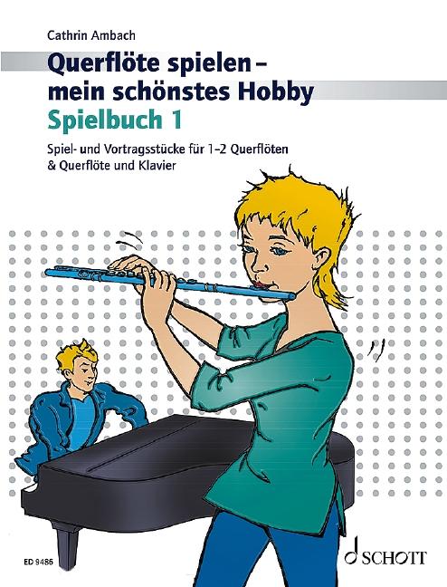 Querflöte spielen mein schönstes Hobby Spielbuch Band 1: für Flöte und Klavier
