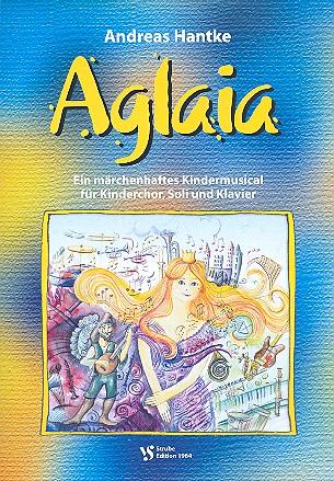 Aglaia: Ein märchenhaftes Kindermusical für Kinderchor,