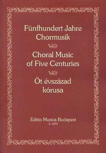 500 Jahre Chormusik: Eine Anthologie der Chormusik