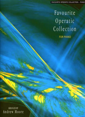Favourite operatic collection: for piano Moore, Andrew, Arr.