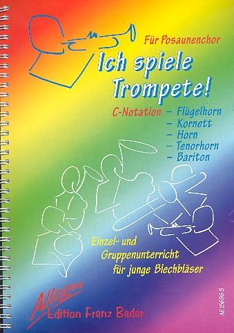 Ich spiele Trompete (C-Notation): Schule für Einzel- und Gruppenunterricht