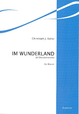 Keller, Christoph J. - Im Wunderland : für Klavier
