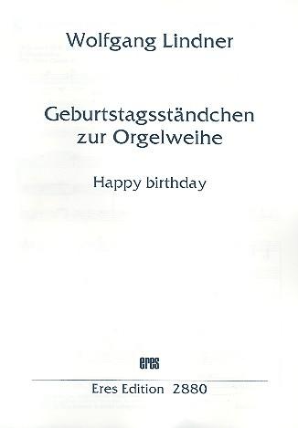 Geburtstagsständchen zur Orgelweihe: für Orgel