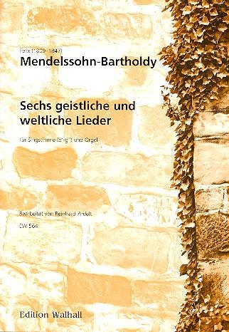 Mendelssohn-Bartholdy, Felix - 6 geistliche und weltliche Lieder :