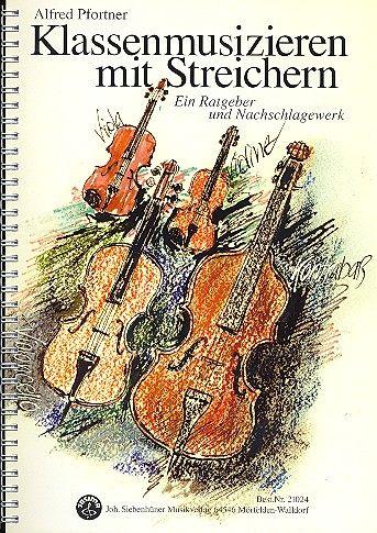 Pfortner, Alfred - Klassenmusizieren mit Streichern :