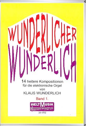 Wunderlicher Wunderlich Band 1: 12 heitere Kompositionen für E-Orgel