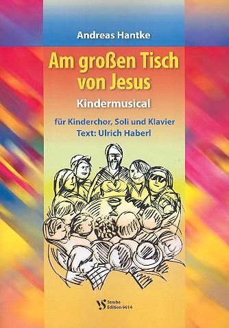 Am großen Tisch von Jesus: für Kinderchor, Soli und Klavier