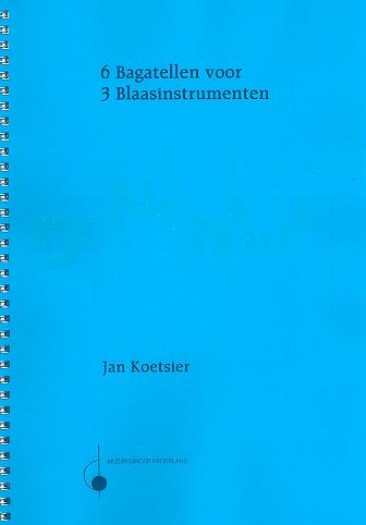 6 Bagatellen: für Oboe, Klarinette und Fagott