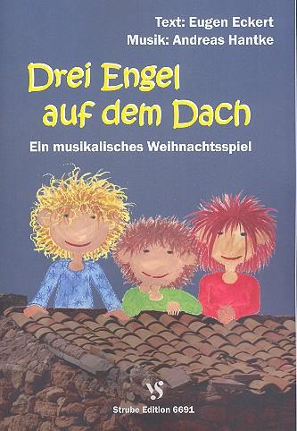 3 Engel auf dem Dach: für Soli, Kinderchor und Klavier