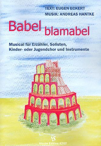 Babel blamabel: für Erzähler, Soli, Kinderchor und Instrumente