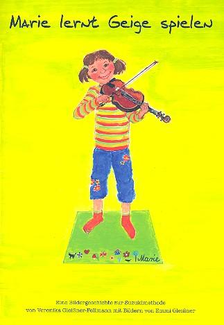 Gleißner-Fellmann, Veronika - Marie lernt Geige spielen : Eine