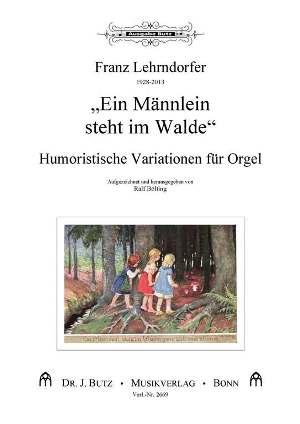 Lehrndorfer, Franz - Humoristische Variationen über Ein Männlein steht im Walde :
