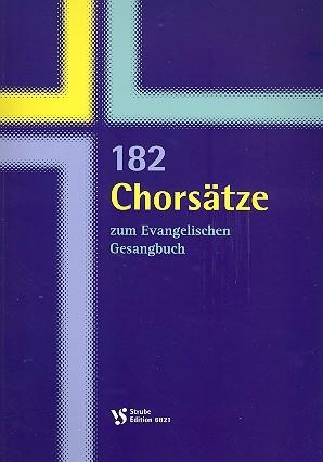 182 Chorsätze zum Evangelischen Gesangbuch: für gem Chor a cappella