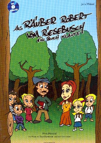 Als Räuber Robert vom Riesebusch ein Buch klaute (+CD) für Soli, Darsteller und Kinderchor (Schulklasse)
