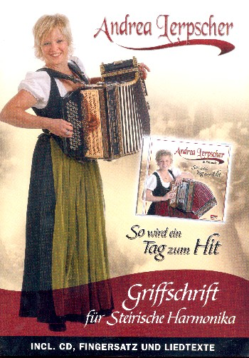 So wird ein Tag zum Hit (+CD): für Steirische Harmonika (in Griffschrift) (z.T. mit Texten)